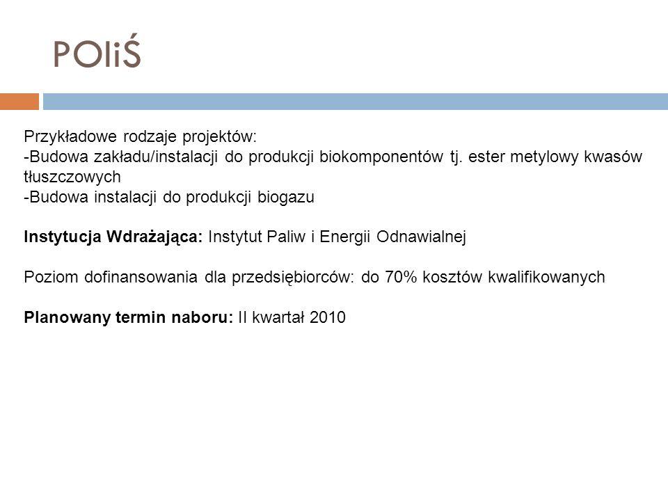 POIiŚ Przykładowe rodzaje projektów: -Budowa zakładu/instalacji do produkcji biokomponentów tj. ester metylowy kwasów tłuszczowych -Budowa instalacji