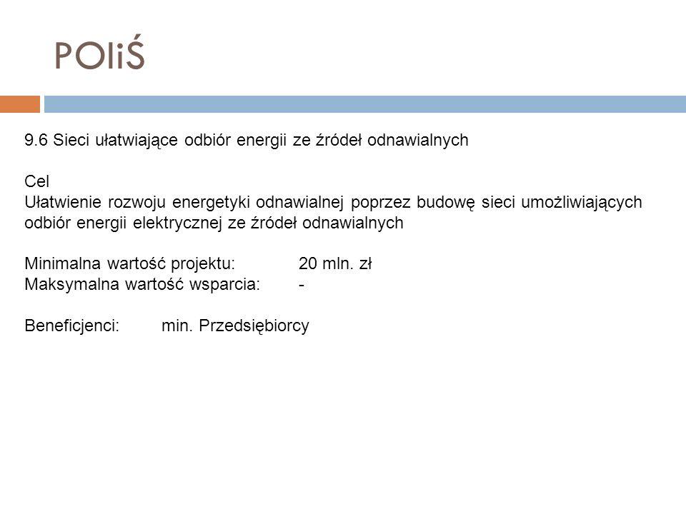 POIiŚ 9.6 Sieci ułatwiające odbiór energii ze źródeł odnawialnych Cel Ułatwienie rozwoju energetyki odnawialnej poprzez budowę sieci umożliwiających o