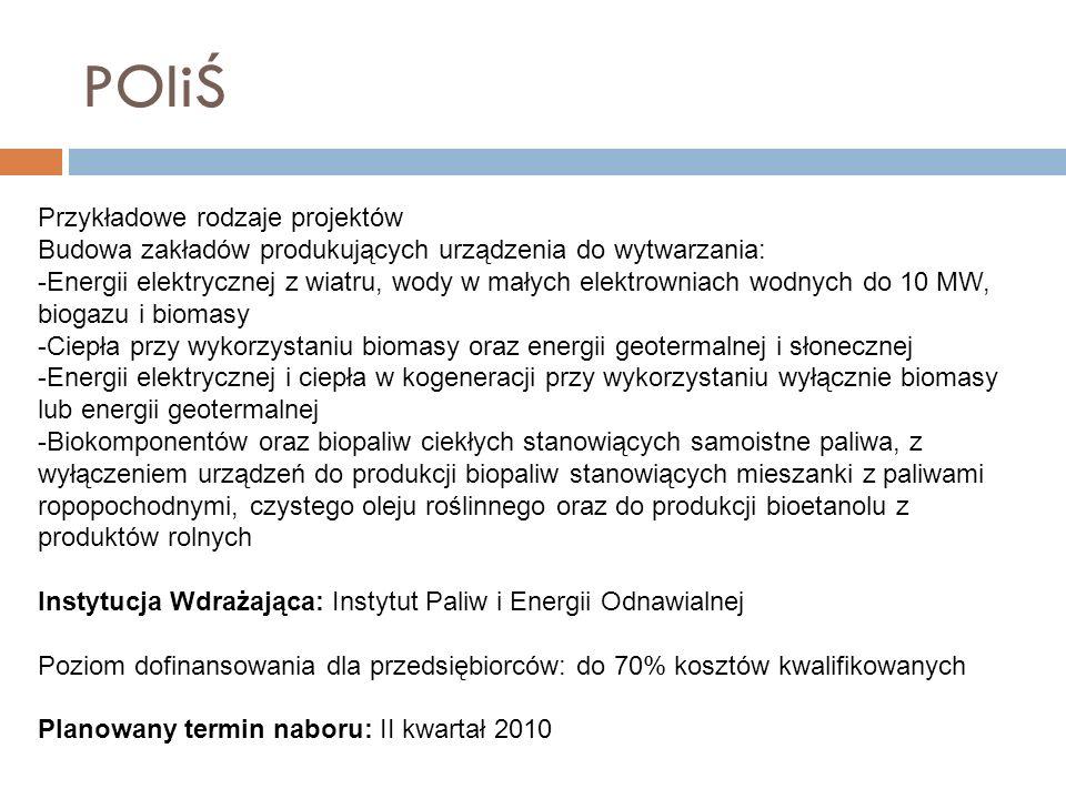 POIiŚ Przykładowe rodzaje projektów Budowa zakładów produkujących urządzenia do wytwarzania: -Energii elektrycznej z wiatru, wody w małych elektrownia