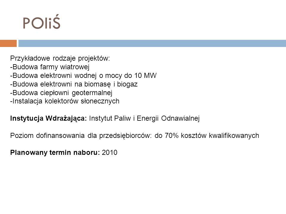 POIiŚ Przykładowe rodzaje projektów: -Budowa farmy wiatrowej -Budowa elektrowni wodnej o mocy do 10 MW -Budowa elektrowni na biomasę i biogaz -Budowa