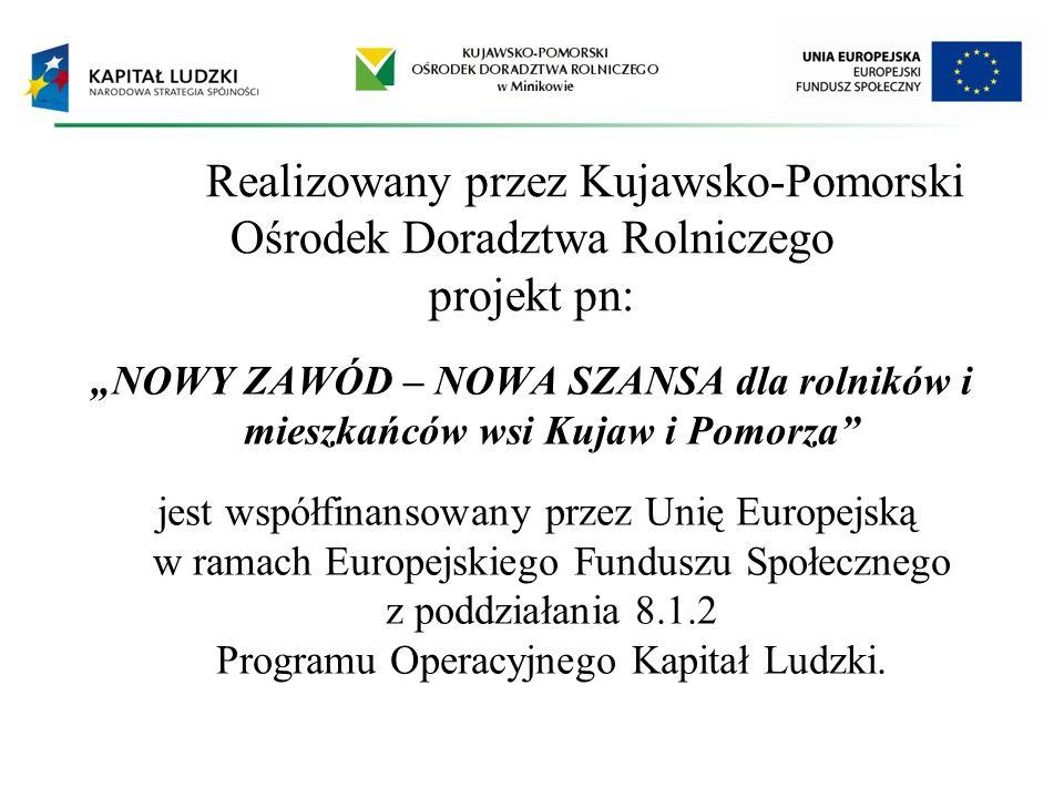 Realizowany przez Kujawsko-Pomorski Ośrodek Doradztwa Rolniczego projekt pn: NOWY ZAWÓD – NOWA SZANSA dla rolników i mieszkańców wsi Kujaw i Pomorza j