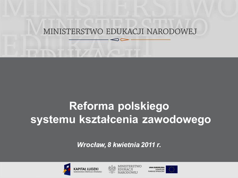 1 1 Reforma polskiego systemu kształcenia zawodowego Wrocław, 8 kwietnia 2011 r.