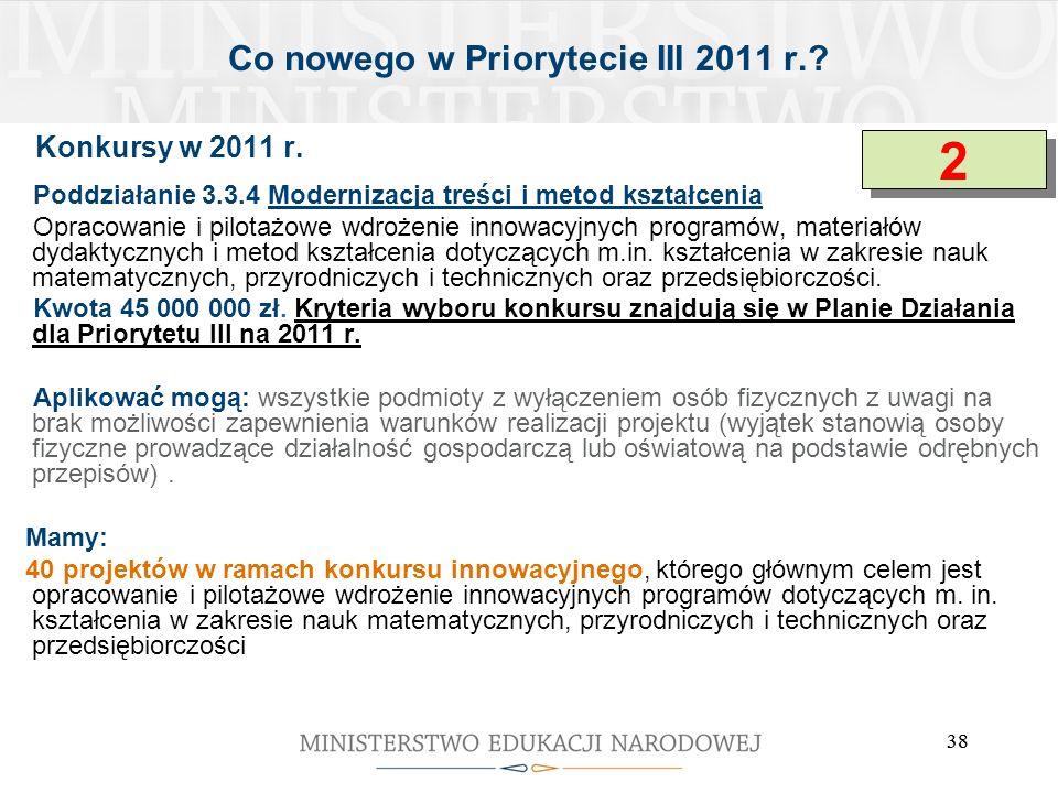 38 Konkursy w 2011 r. Poddziałanie 3.3.4 Modernizacja treści i metod kształcenia Opracowanie i pilotażowe wdrożenie innowacyjnych programów, materiałó