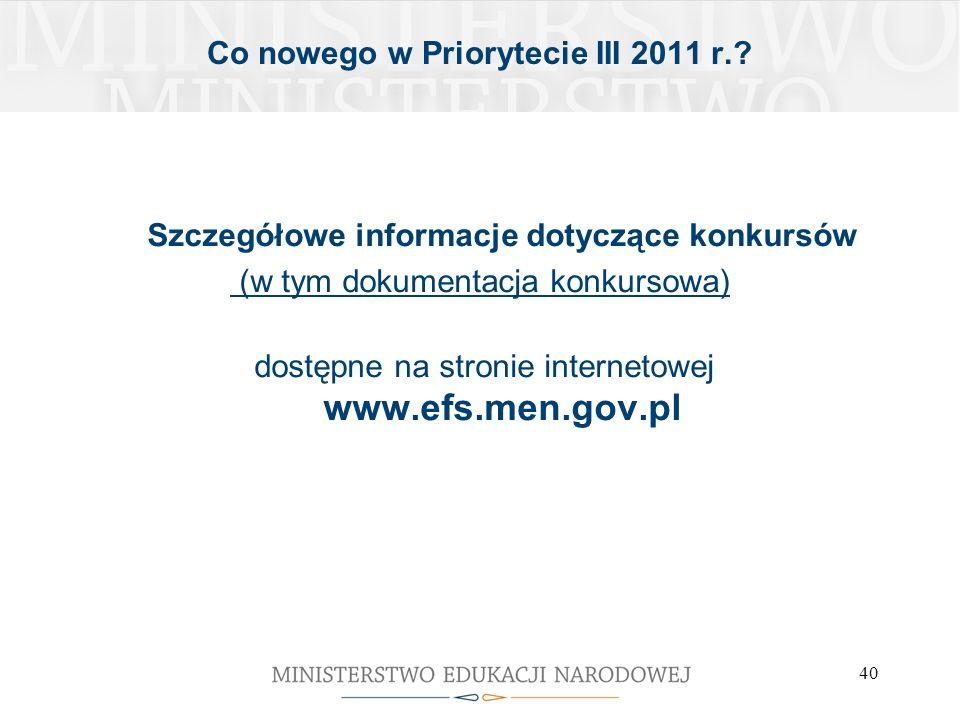 40 Szczegółowe informacje dotyczące konkursów (w tym dokumentacja konkursowa) dostępne na stronie internetowej www.efs.men.gov.pl Co nowego w Prioryte