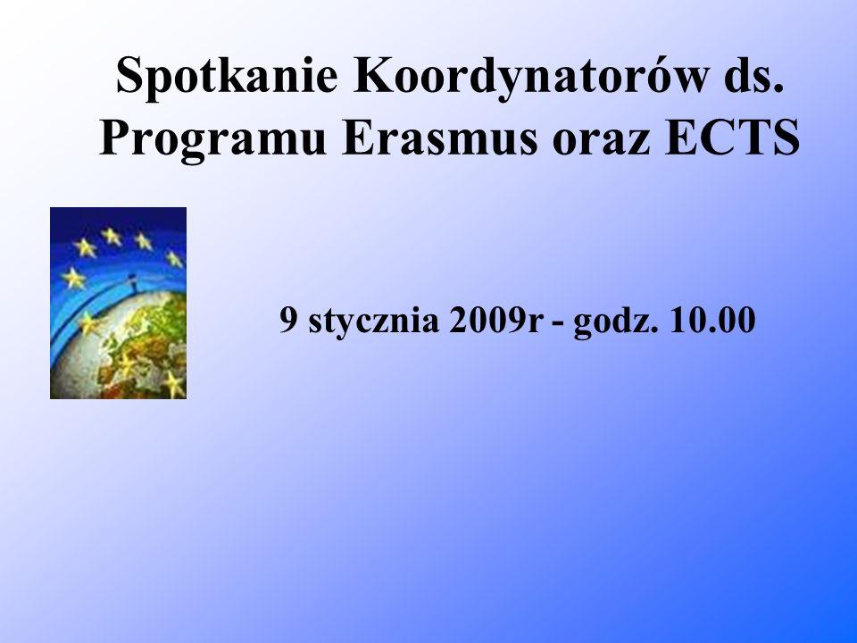 Spotkanie Koordynatorów ds. Programu Erasmus oraz ECTS 9 stycznia 2009r - godz. 10.00