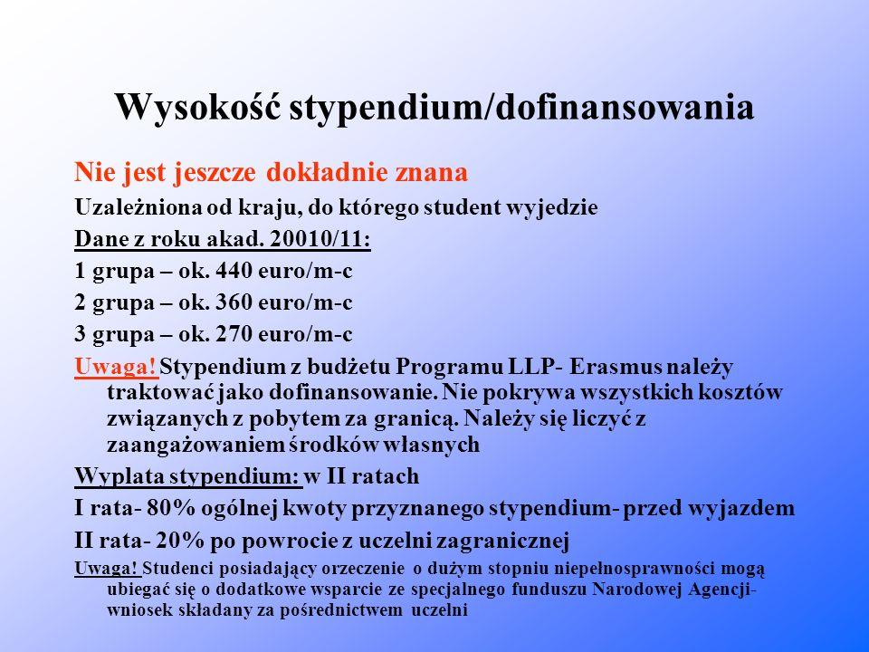 Wysokość stypendium/dofinansowania Nie jest jeszcze dokładnie znana Uzależniona od kraju, do którego student wyjedzie Dane z roku akad. 20010/11: 1 gr