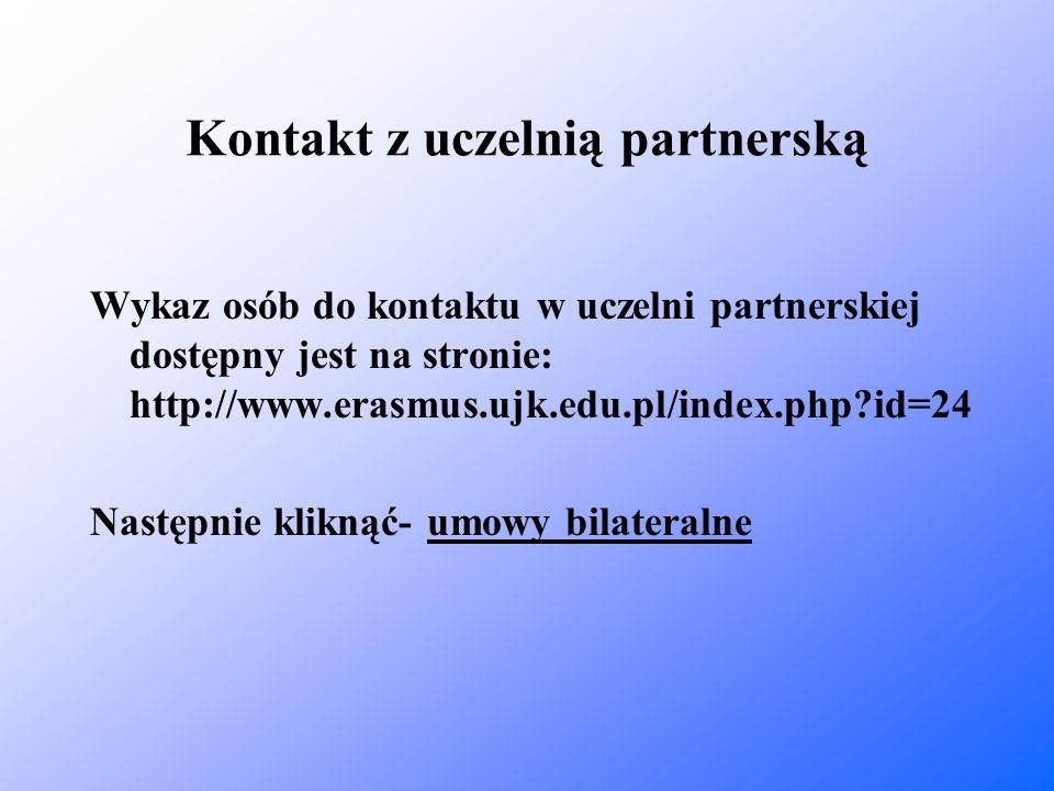 Kontakt z uczelnią partnerską Wykaz osób do kontaktu w uczelni partnerskiej dostępny jest na stronie: http://www.erasmus.ujk.edu.pl/index.php?id=24 Na