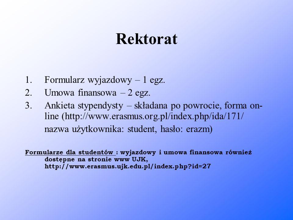 Rektorat 1.Formularz wyjazdowy – 1 egz. 2.Umowa finansowa – 2 egz. 3.Ankieta stypendysty – składana po powrocie, forma on- line (http://www.erasmus.or