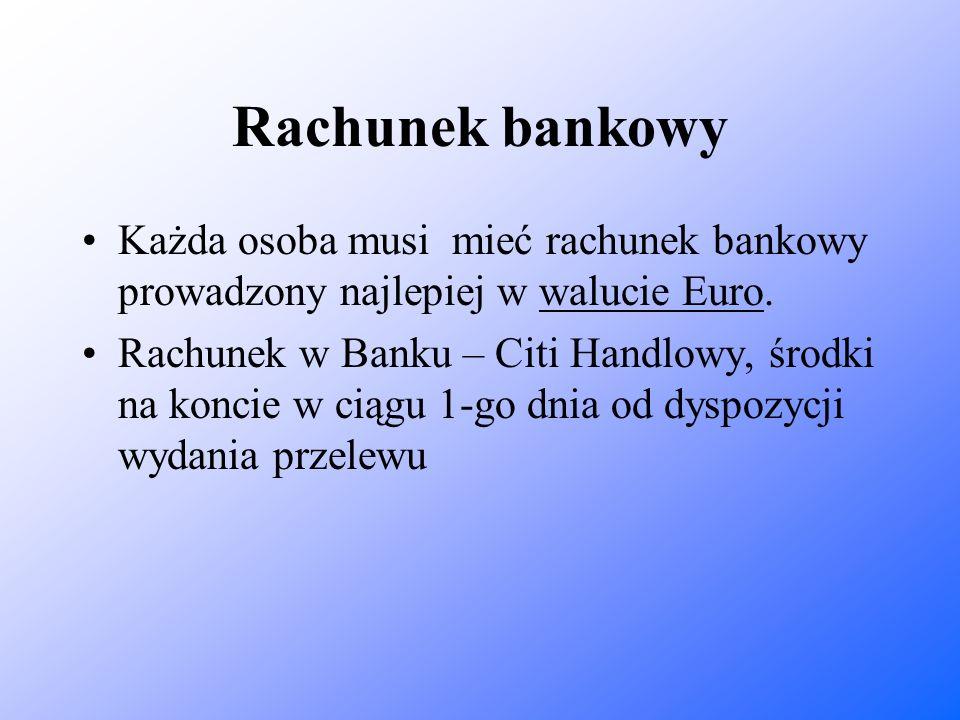 Rachunek bankowy Każda osoba musi mieć rachunek bankowy prowadzony najlepiej w walucie Euro. Rachunek w Banku – Citi Handlowy, środki na koncie w ciąg