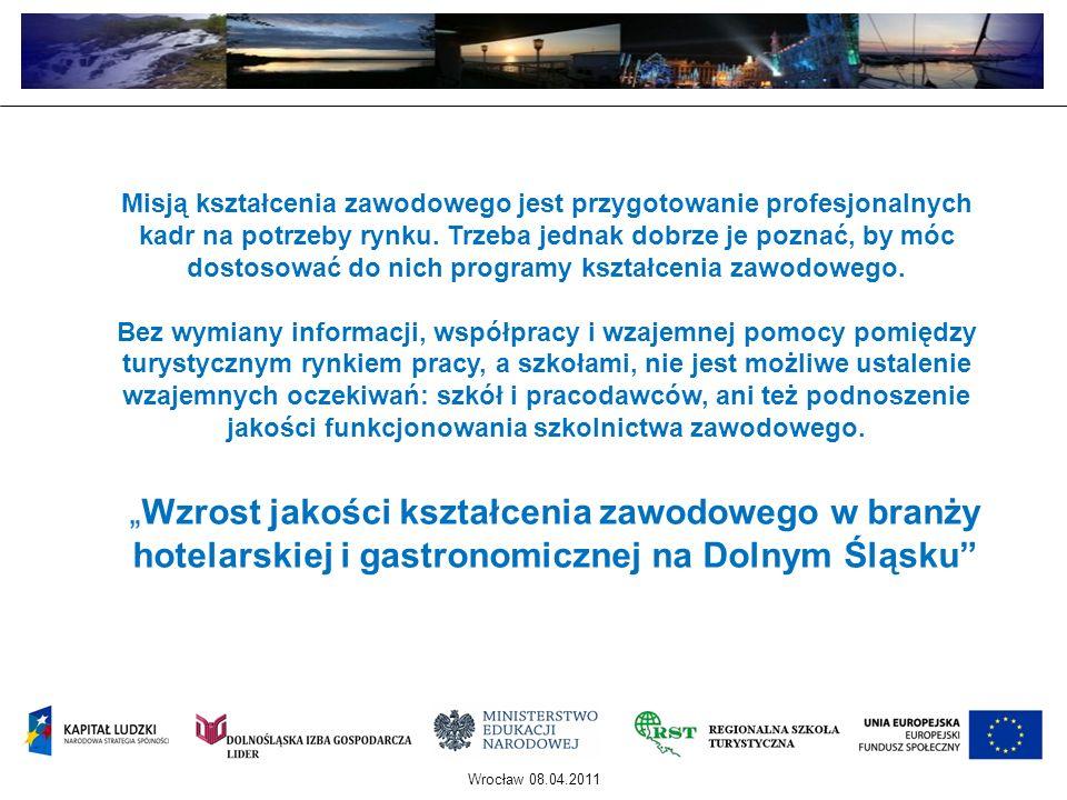Wrocław 08.04.2011 Misją kształcenia zawodowego jest przygotowanie profesjonalnych kadr na potrzeby rynku. Trzeba jednak dobrze je poznać, by móc dost