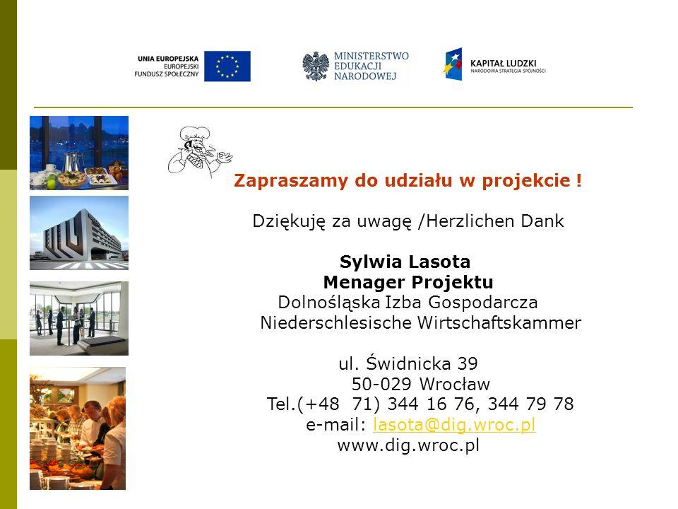 Zapraszamy do udziału w projekcie ! Dziękuję za uwagę /Herzlichen Dank Sylwia Lasota Menager Projektu Dolnośląska Izba Gospodarcza Niederschlesische W