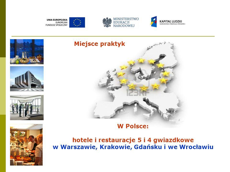 Miejsce praktyk W Polsce: hotele i restauracje 5 i 4 gwiazdkowe w Warszawie, Krakowie, Gdańsku i we Wrocławiu