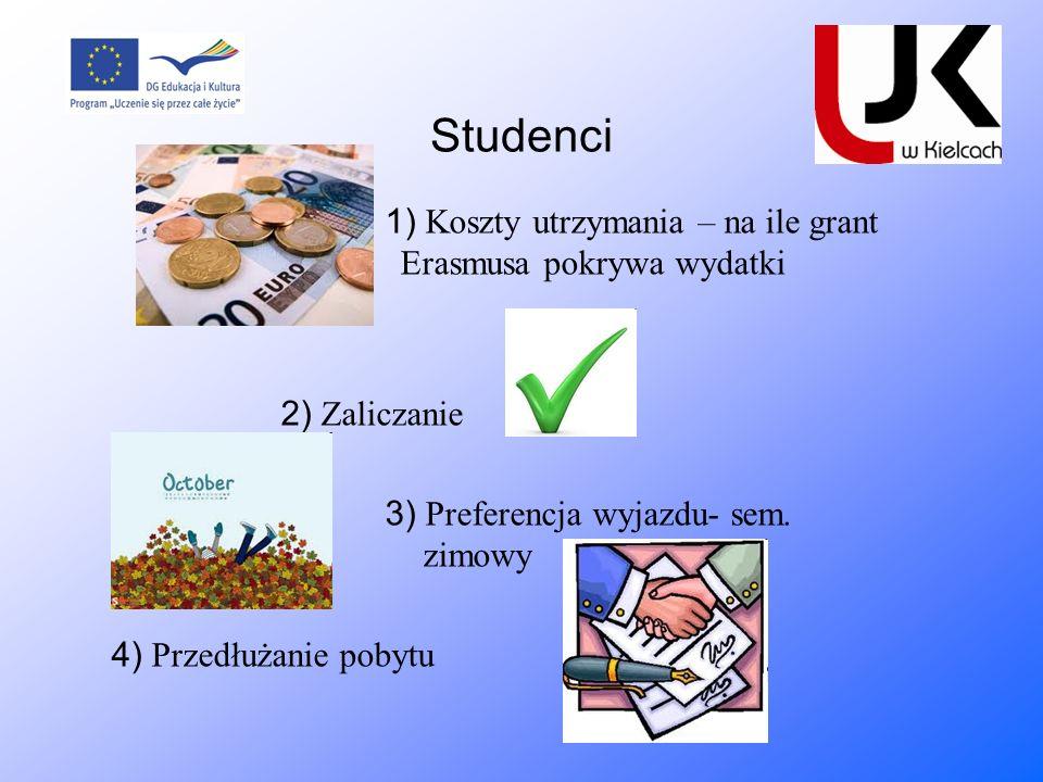 Studenci 1) Koszty utrzymania – na ile grant Er Erasmusa pokrywa wydatki 2) Zaliczanie 3) Preferencja wyjazdu- sem. zimowy 4) Przedłużanie pobytu