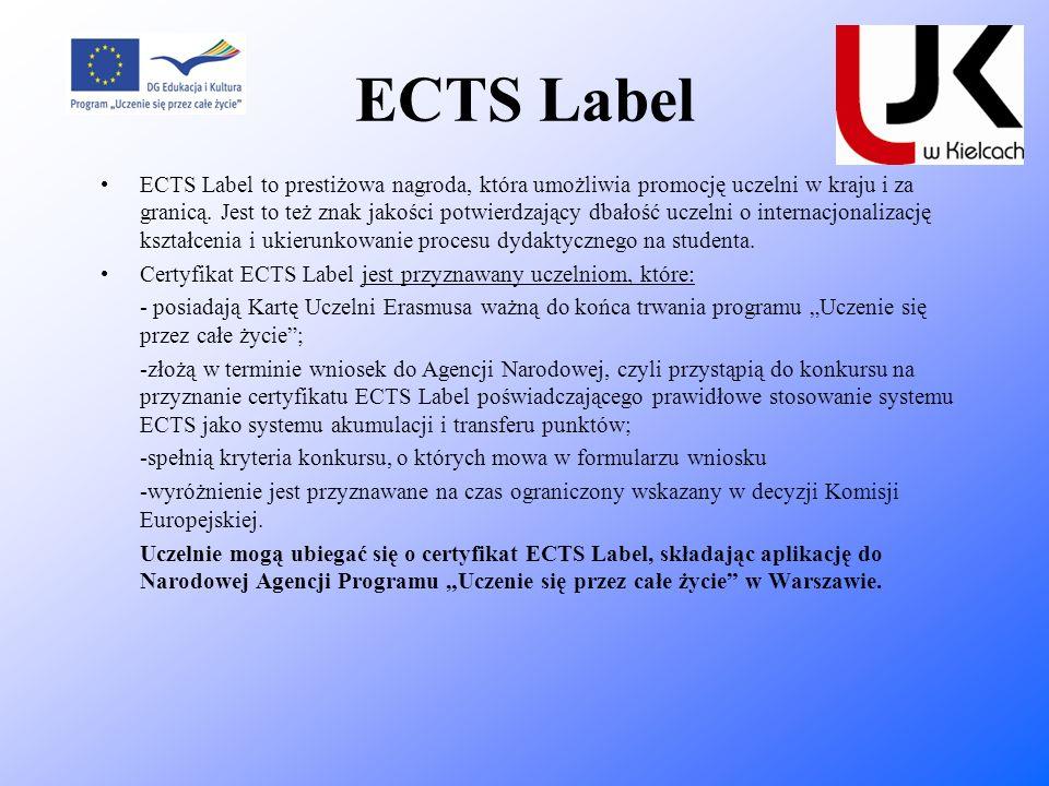 ECTS Label ECTS Label to prestiżowa nagroda, która umożliwia promocję uczelni w kraju i za granicą. Jest to też znak jakości potwierdzający dbałość uc