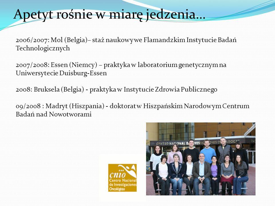 2006/2007: Mol (Belgia)– staż naukowy we Flamandzkim Instytucie Badań Technologicznych 2007/2008: Essen (Niemcy) – praktyka w laboratorium genetycznym