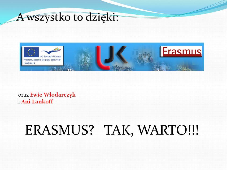 A wszystko to dzięki: oraz Ewie Włodarczyk i Ani Lankoff ERASMUS TAK, WARTO!!!