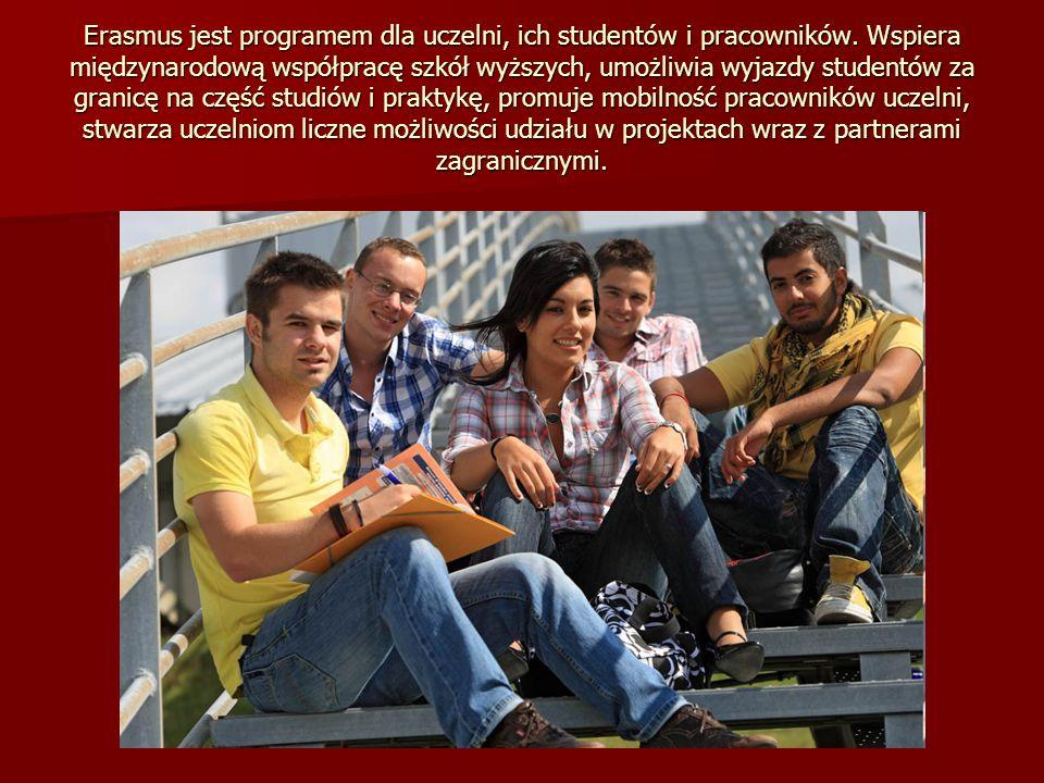 Erasmus jest programem dla uczelni, ich studentów i pracowników. Wspiera międzynarodową współpracę szkół wyższych, umożliwia wyjazdy studentów za gran