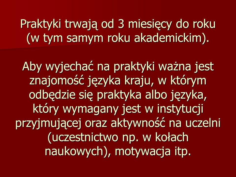 Praktyki trwają od 3 miesięcy do roku (w tym samym roku akademickim). Aby wyjechać na praktyki ważna jest znajomość języka kraju, w którym odbędzie si