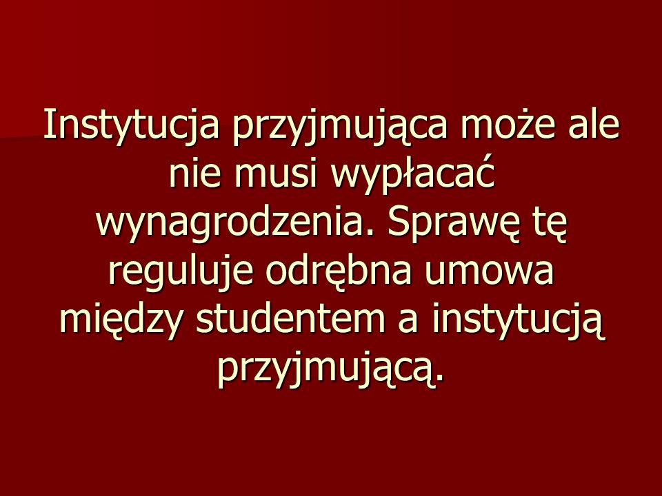 Instytucja przyjmująca może ale nie musi wypłacać wynagrodzenia. Sprawę tę reguluje odrębna umowa między studentem a instytucją przyjmującą.