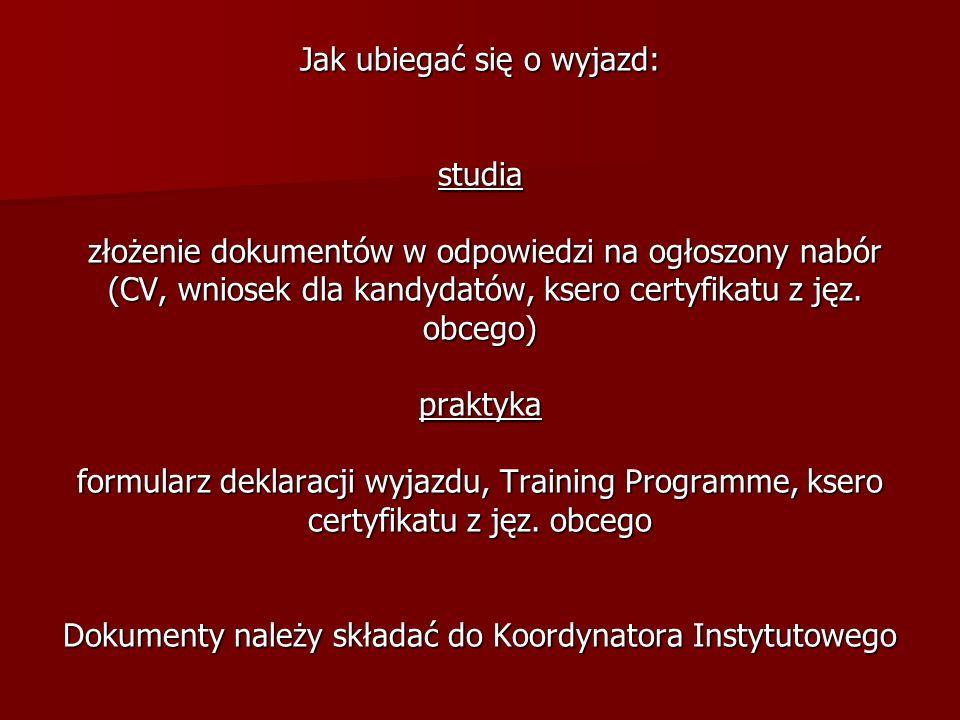 Jak ubiegać się o wyjazd: studia złożenie dokumentów w odpowiedzi na ogłoszony nabór (CV, wniosek dla kandydatów, ksero certyfikatu z jęz. obcego) pra