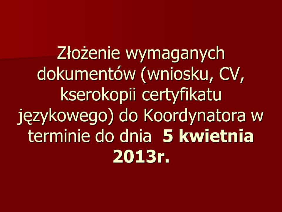 Złożenie wymaganych dokumentów (wniosku, CV, kserokopii certyfikatu językowego) do Koordynatora w terminie do dnia 5 kwietnia 2013r.