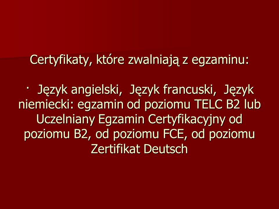 Certyfikaty, które zwalniają z egzaminu: · Język angielski, Język francuski, Język niemiecki: egzamin od poziomu TELC B2 lub Uczelniany Egzamin Certyf
