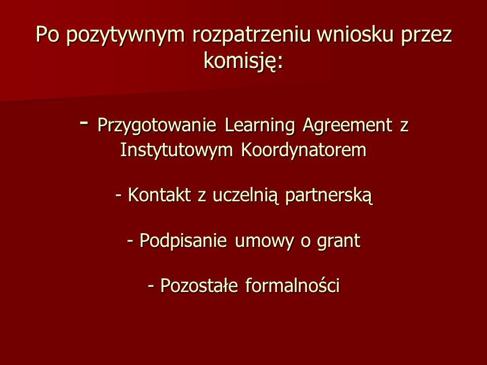 Po pozytywnym rozpatrzeniu wniosku przez komisję: - Przygotowanie Learning Agreement z Instytutowym Koordynatorem - Kontakt z uczelnią partnerską - Po