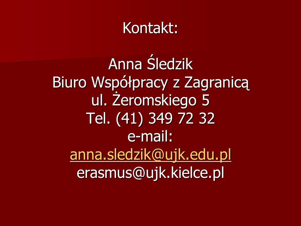 Kontakt: Anna Śledzik Biuro Współpracy z Zagranicą ul. Żeromskiego 5 Tel. (41) 349 72 32 e-mail: anna.sledzik@ujk.edu.pl erasmus@ujk.kielce.pl anna.sl