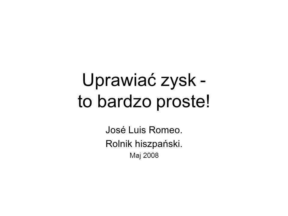Uprawiać zysk - to bardzo proste! José Luis Romeo. Rolnik hiszpański. Maj 2008