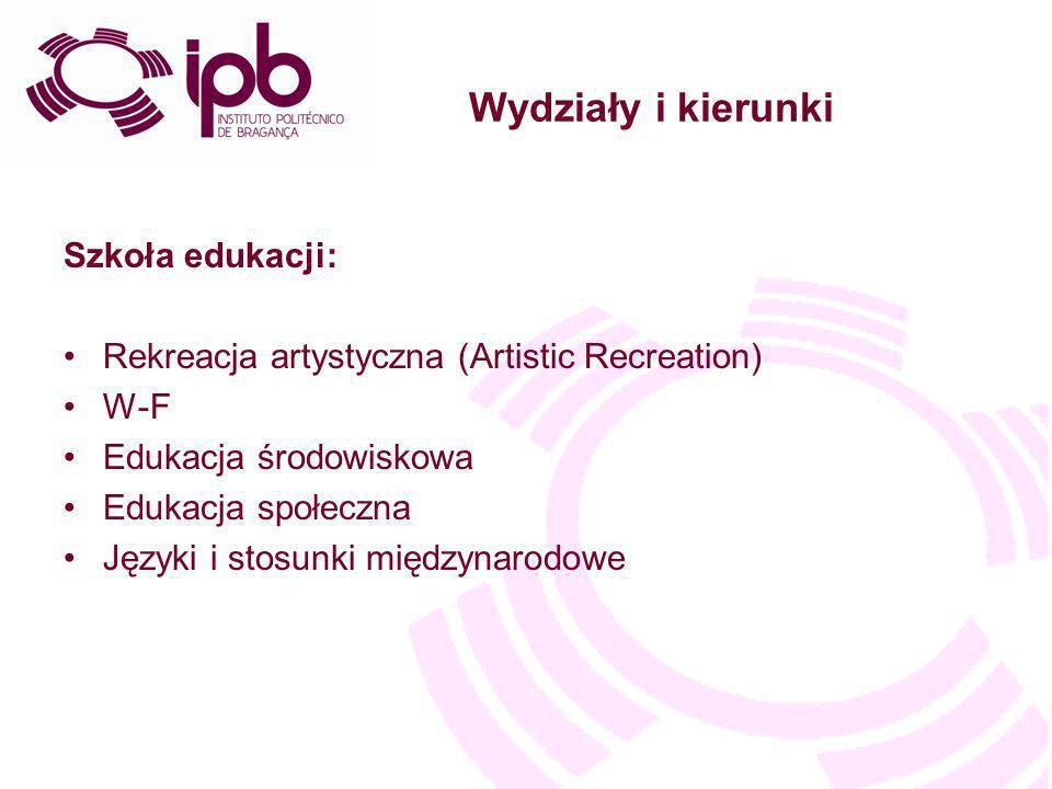 Wydziały i kierunki Szkoła edukacji: Rekreacja artystyczna (Artistic Recreation) W-F Edukacja środowiskowa Edukacja społeczna Języki i stosunki międzynarodowe