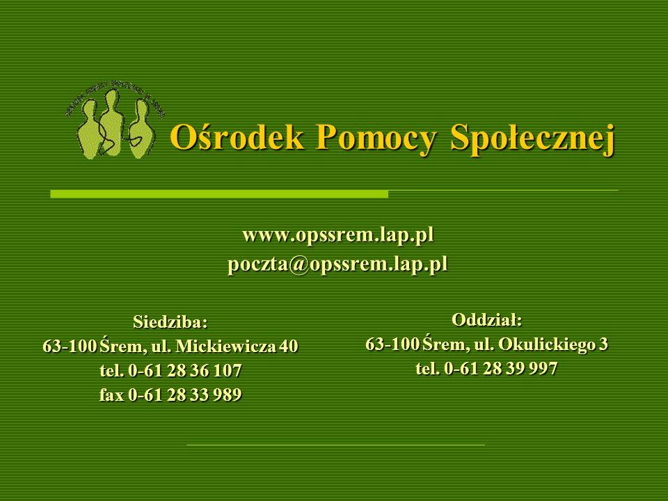 Ośrodek Pomocy Społecznej www.opssrem.lap.plpoczta@opssrem.lap.pl Siedziba: 63-100 Śrem, ul. Mickiewicza 40 tel. 0-61 28 36 107 fax 0-61 28 33 989 Odd