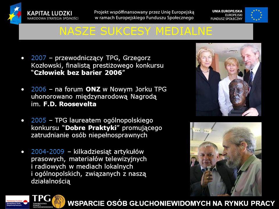 WSPARCIE OSÓB GŁUCHONIEWIDOMYCH NA RYNKU PRACY NASZE SUKCESY MEDIALNE 2007 – przewodniczący TPG, Grzegorz Kozłowski, finalistą prestiżowego konkursuCz
