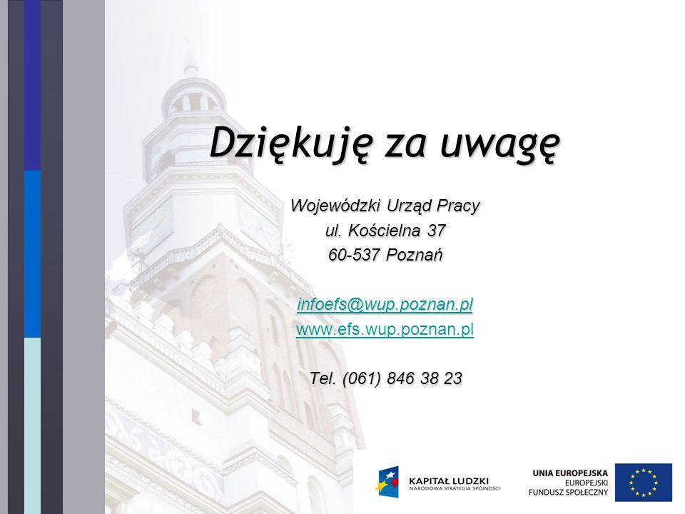 Dziękuję za uwagę Wojewódzki Urząd Pracy ul. Kościelna 37 60-537 Poznań infoefs@wup.poznan.pl www.efs.wup.poznan.pl Tel. (061) 846 38 23