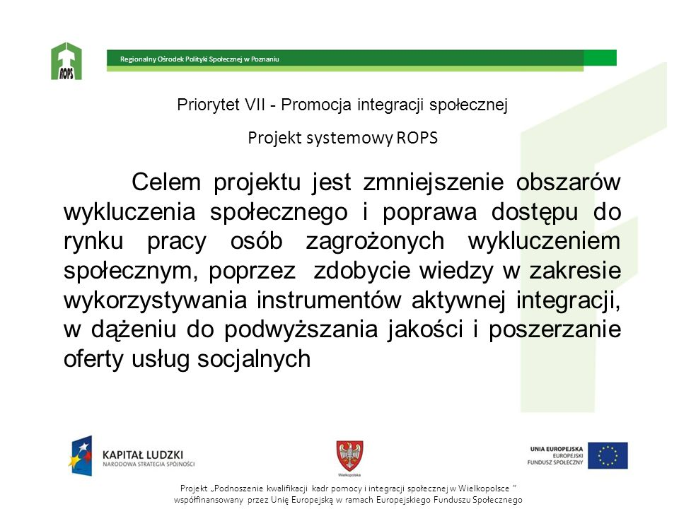 Priorytet VII - Promocja integracji społecznej Projekt systemowy ROPS Szkolenia w formie 2,3 lub 4 dniowych warsztatów realizowane będą w grupach 15 - 20 osobowych.