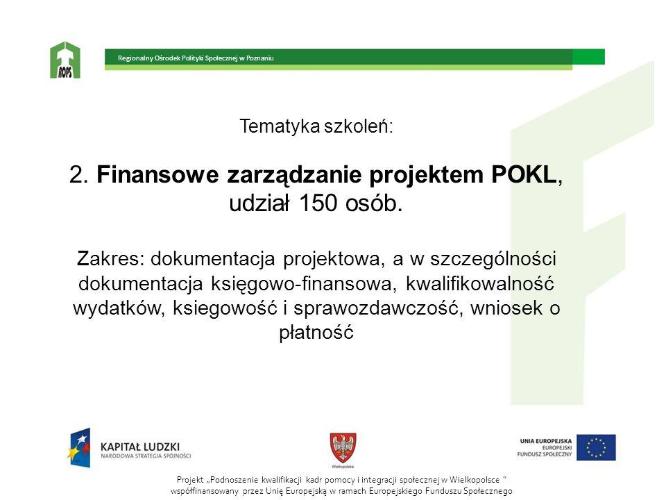 Tematyka szkoleń: 2. Finansowe zarządzanie projektem POKL, udział 150 osób. Zakres: dokumentacja projektowa, a w szczególności dokumentacja księgowo-f