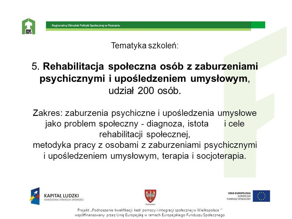 Tematyka szkoleń: 5. Rehabilitacja społeczna osób z zaburzeniami psychicznymi i upośledzeniem umysłowym, udział 200 osób. Zakres: zaburzenia psychiczn