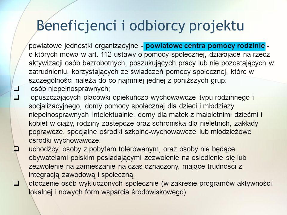 Beneficjenci i odbiorcy projektu powiatowe jednostki organizacyjne - powiatowe centra pomocy rodzinie - o których mowa w art.
