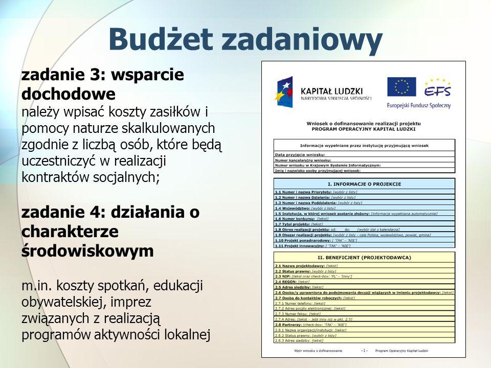 zadanie 3: wsparcie dochodowe należy wpisać koszty zasiłków i pomocy naturze skalkulowanych zgodnie z liczbą osób, które będą uczestniczyć w realizacji kontraktów socjalnych; zadanie 4: działania o charakterze środowiskowym m.in.