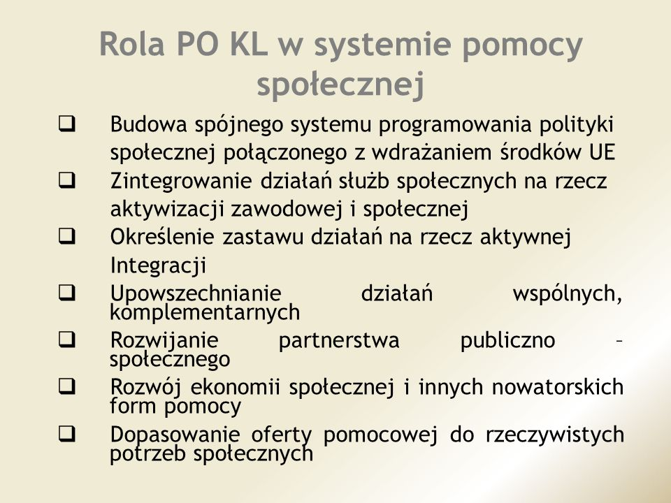Rola PO KL w systemie pomocy społecznej Budowa spójnego systemu programowania polityki społecznej połączonego z wdrażaniem środków UE Zintegrowanie dz