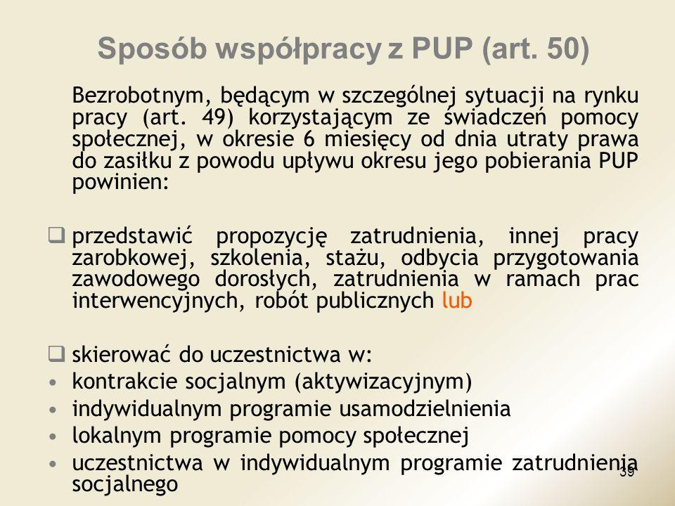 39 Sposób współpracy z PUP (art. 50) Bezrobotnym, będącym w szczególnej sytuacji na rynku pracy (art. 49) korzystającym ze świadczeń pomocy społecznej