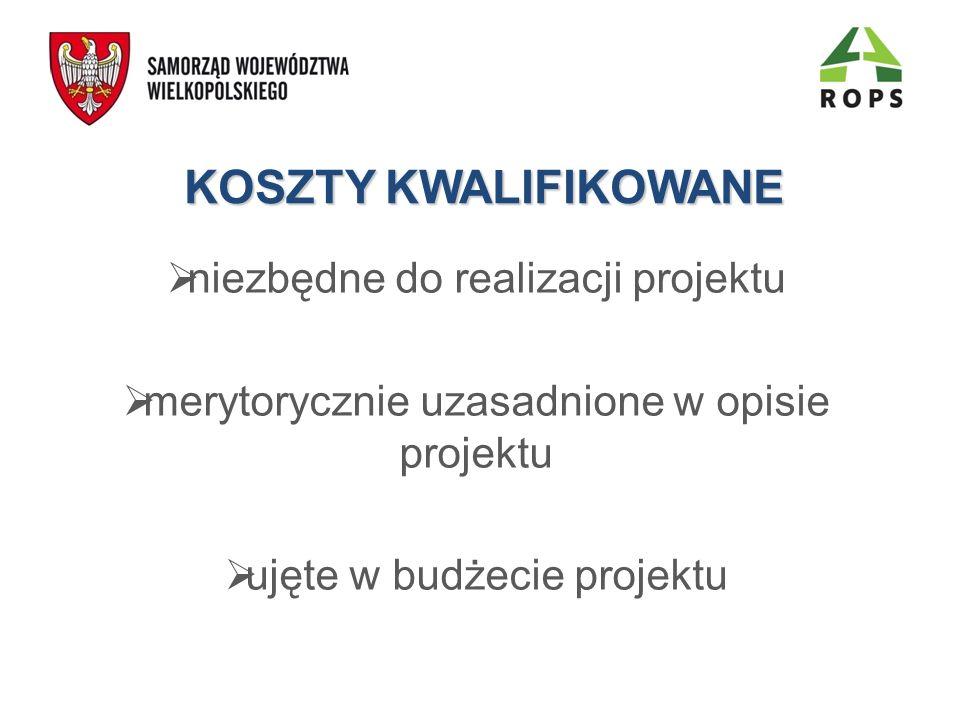 KOSZTY KWALIFIKOWANE niezbędne do realizacji projektu merytorycznie uzasadnione w opisie projektu ujęte w budżecie projektu