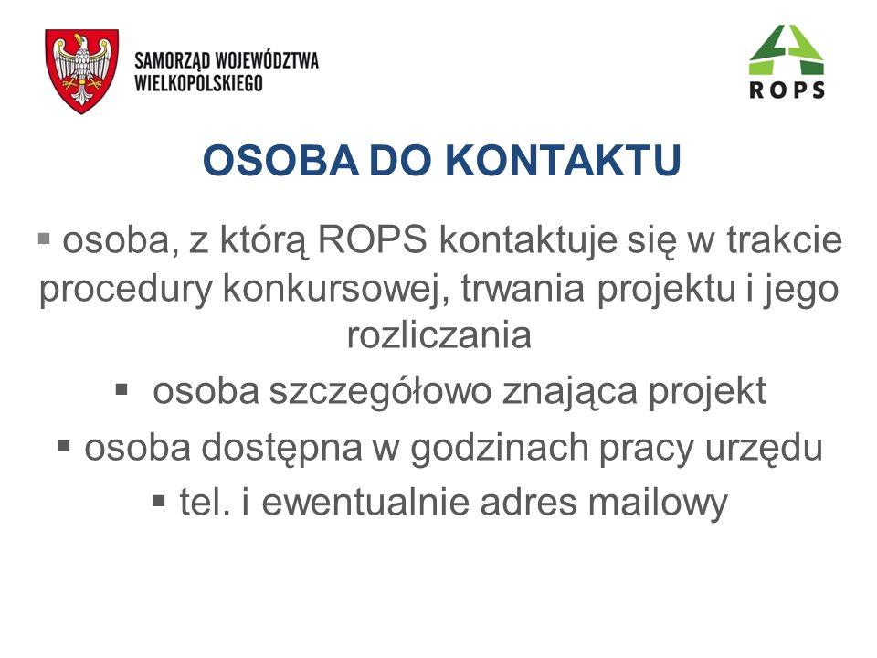 OSOBA DO KONTAKTU osoba, z którą ROPS kontaktuje się w trakcie procedury konkursowej, trwania projektu i jego rozliczania osoba szczegółowo znająca pr