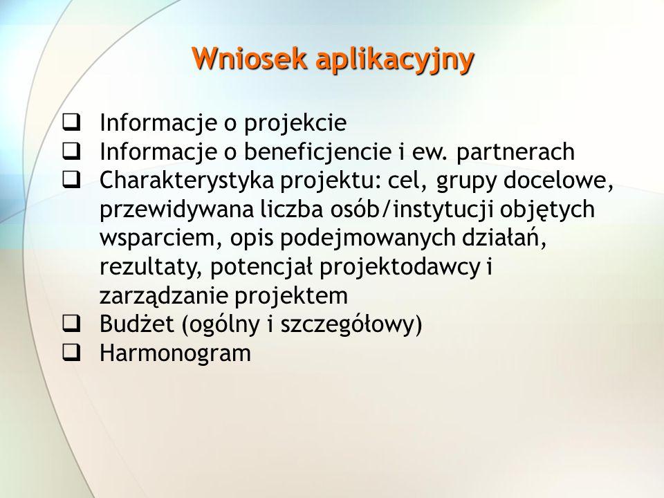Wniosek aplikacyjny Informacje o projekcie Informacje o beneficjencie i ew. partnerach Charakterystyka projektu: cel, grupy docelowe, przewidywana lic