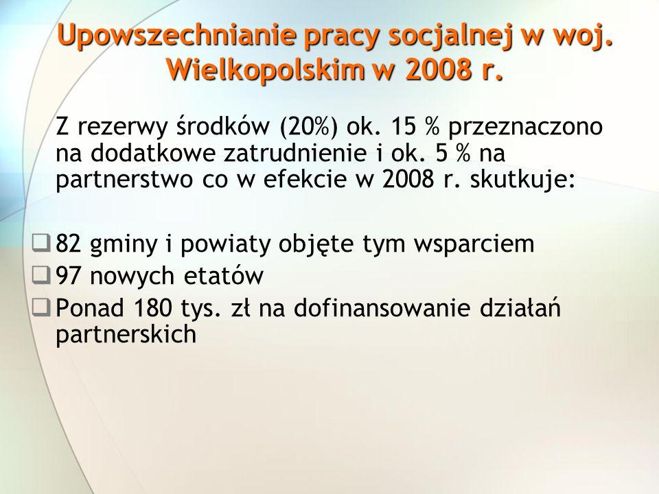 Upowszechnianie pracy socjalnej w woj. Wielkopolskim w 2008 r. Z rezerwy środków (20%) ok. 15 % przeznaczono na dodatkowe zatrudnienie i ok. 5 % na pa