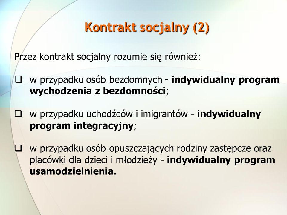 Przez kontrakt socjalny rozumie się również: w przypadku osób bezdomnych - indywidualny program wychodzenia z bezdomności; w przypadku uchodźców i imi