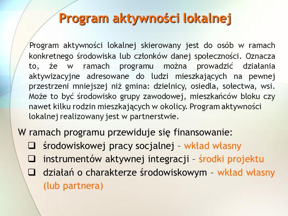 Program aktywności lokalnej Program aktywności lokalnej skierowany jest do osób w ramach konkretnego środowiska lub członków danej społeczności. Oznac