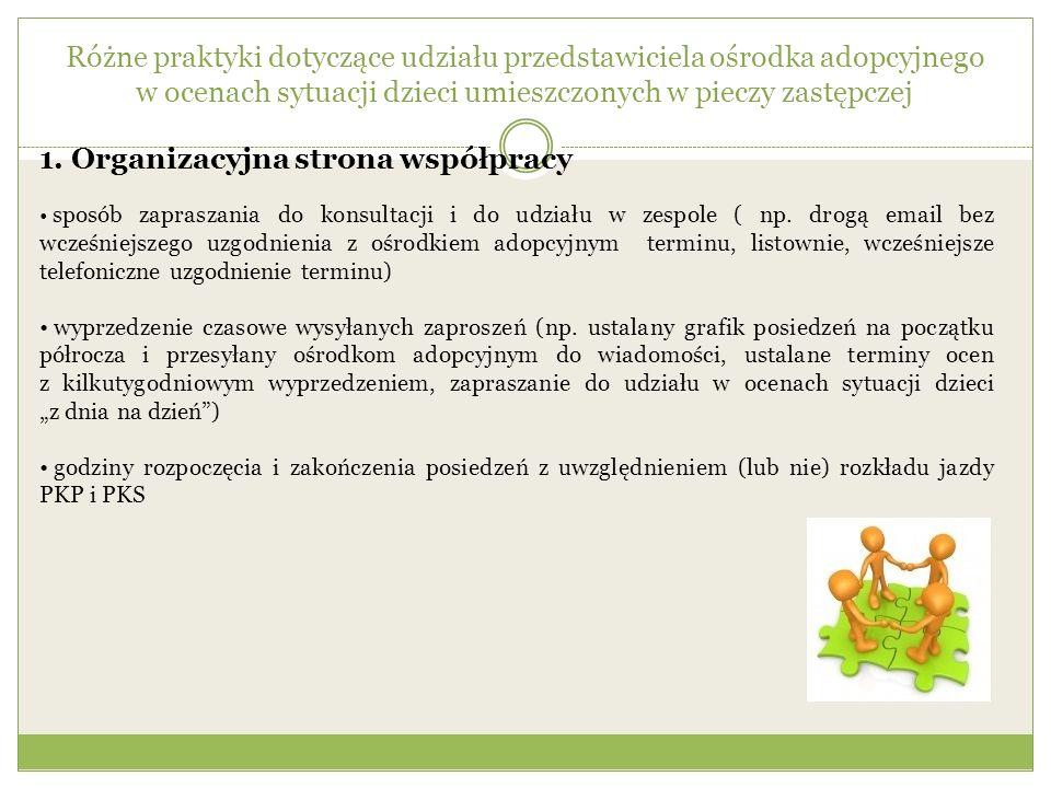 Różne praktyki dotyczące udziału przedstawiciela ośrodka adopcyjnego w ocenach sytuacji dzieci umieszczonych w pieczy zastępczej 1. Organizacyjna stro
