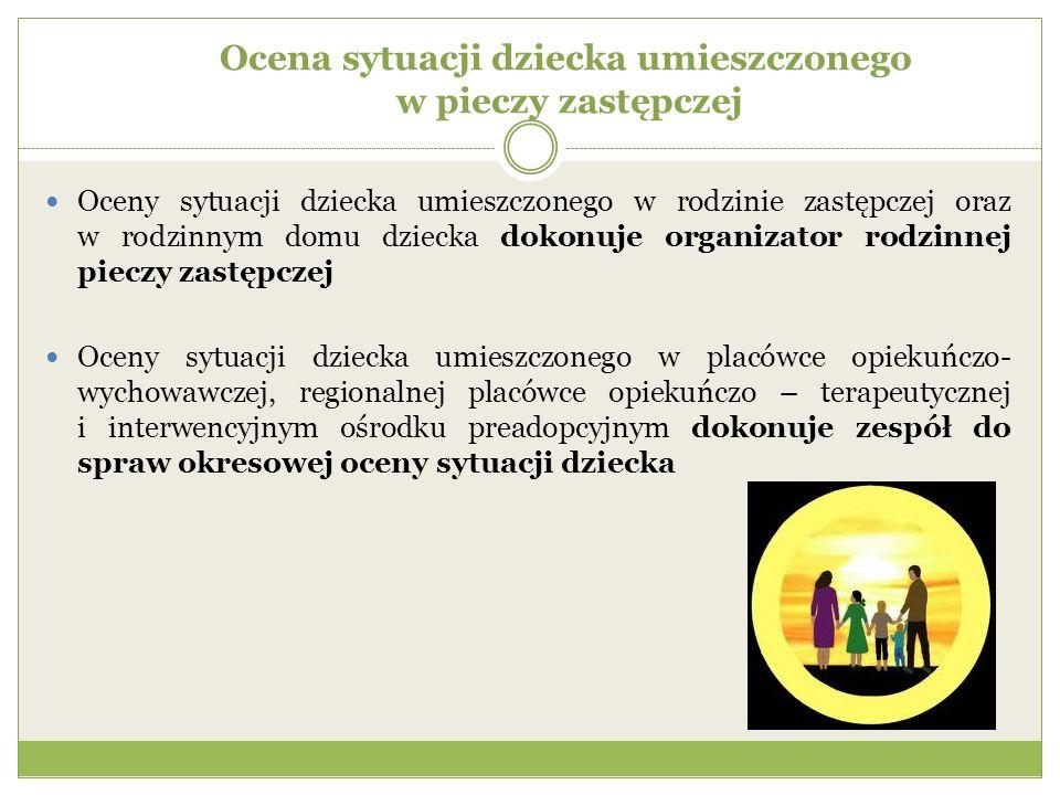 Ocena sytuacji dziecka umieszczonego w pieczy zastępczej Oceny sytuacji dziecka umieszczonego w rodzinie zastępczej oraz w rodzinnym domu dziecka doko