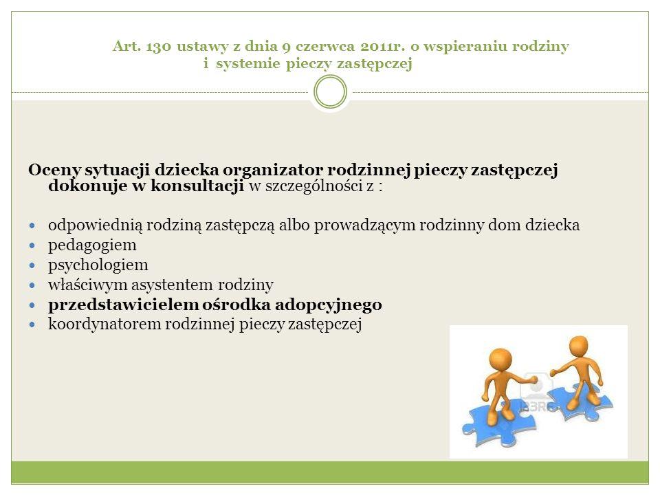 Art. 130 ustawy z dnia 9 czerwca 2011r. o wspieraniu rodziny i systemie pieczy zastępczej Oceny sytuacji dziecka organizator rodzinnej pieczy zastępcz