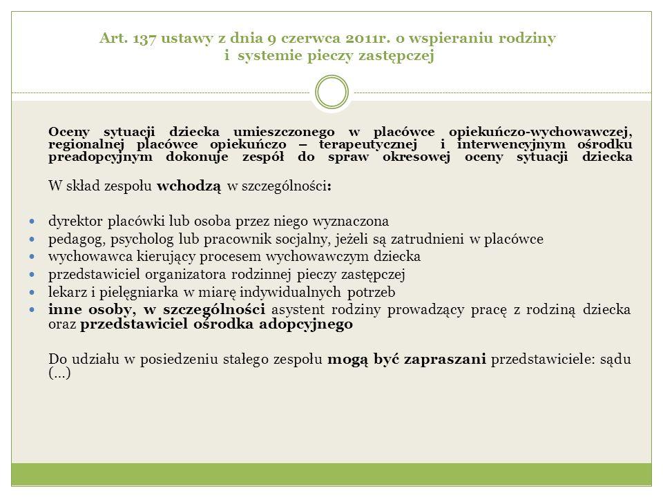 Art. 137 ustawy z dnia 9 czerwca 2011r. o wspieraniu rodziny i systemie pieczy zastępczej Oceny sytuacji dziecka umieszczonego w placówce opiekuńczo-w